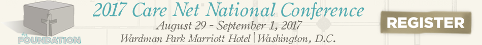 REGISTER NOW | 2017 Care Net National Conference | August 29-September 1, 2017 | Wardman Park Marriott Hotel | Washington, DC