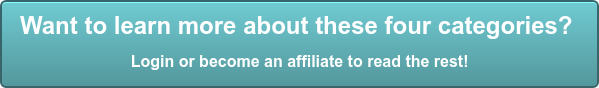 Want to learn more about these four categories?  Login or become an affiliate to read the rest!