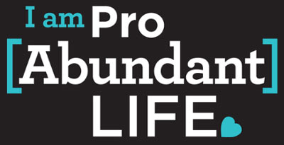 I am Pro Abundant Life